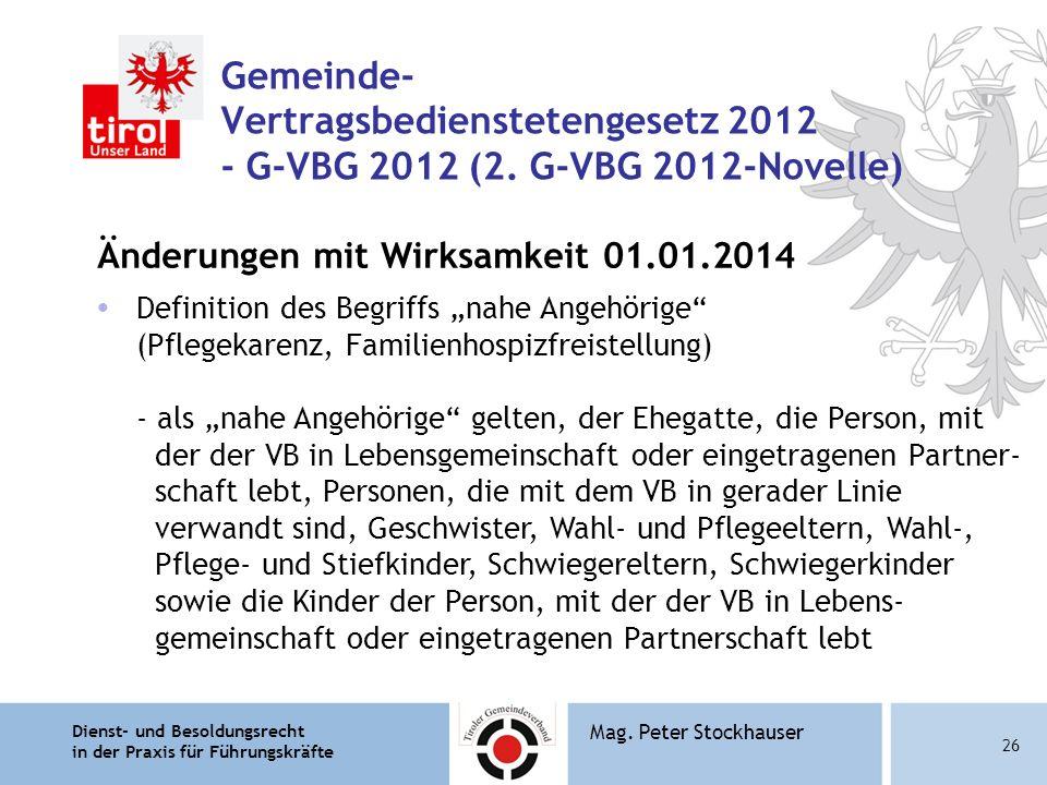 Dienst- und Besoldungsrecht in der Praxis für Führungskräfte 26 Mag. Peter Stockhauser Gemeinde- Vertragsbedienstetengesetz 2012 - G-VBG 2012 (2. G-VB