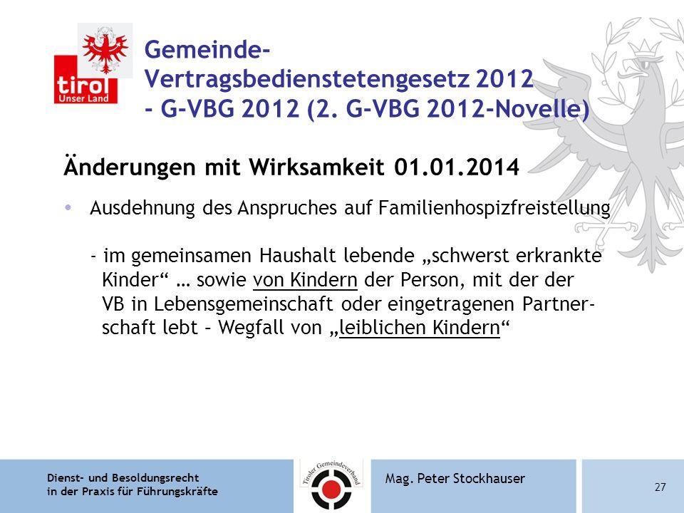 Dienst- und Besoldungsrecht in der Praxis für Führungskräfte 27 Mag. Peter Stockhauser Gemeinde- Vertragsbedienstetengesetz 2012 - G-VBG 2012 (2. G-VB