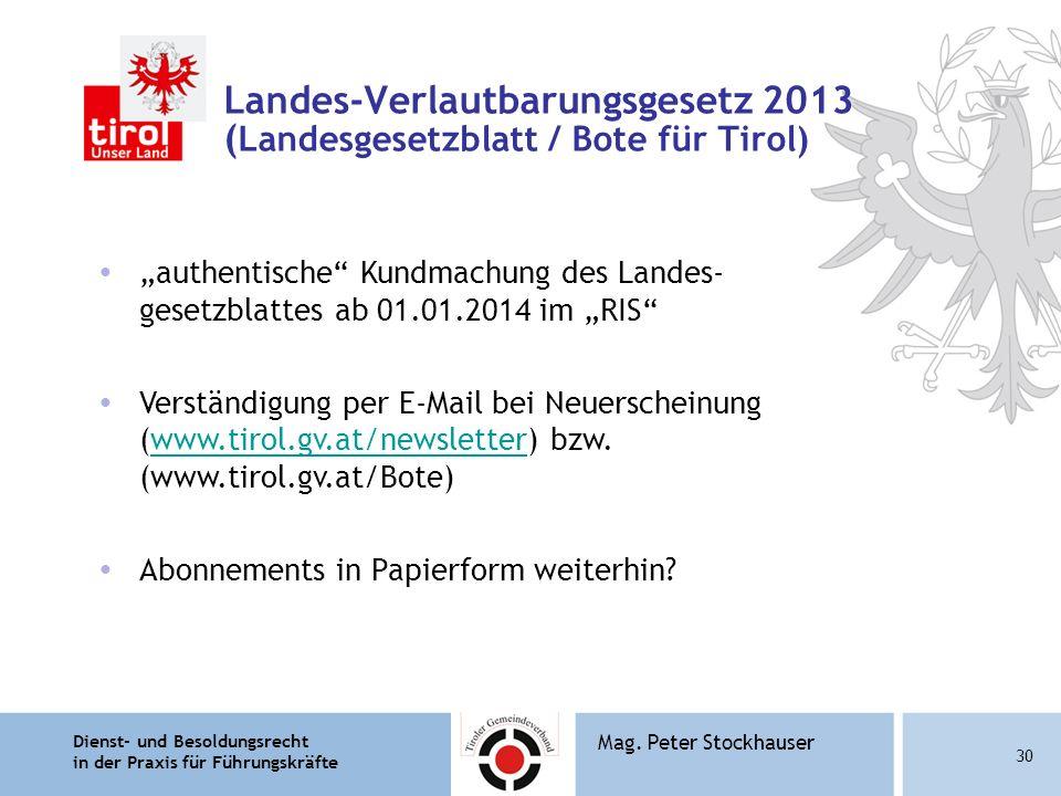Dienst- und Besoldungsrecht in der Praxis für Führungskräfte 30 Mag. Peter Stockhauser Landes-Verlautbarungsgesetz 2013 ( Landesgesetzblatt / Bote für