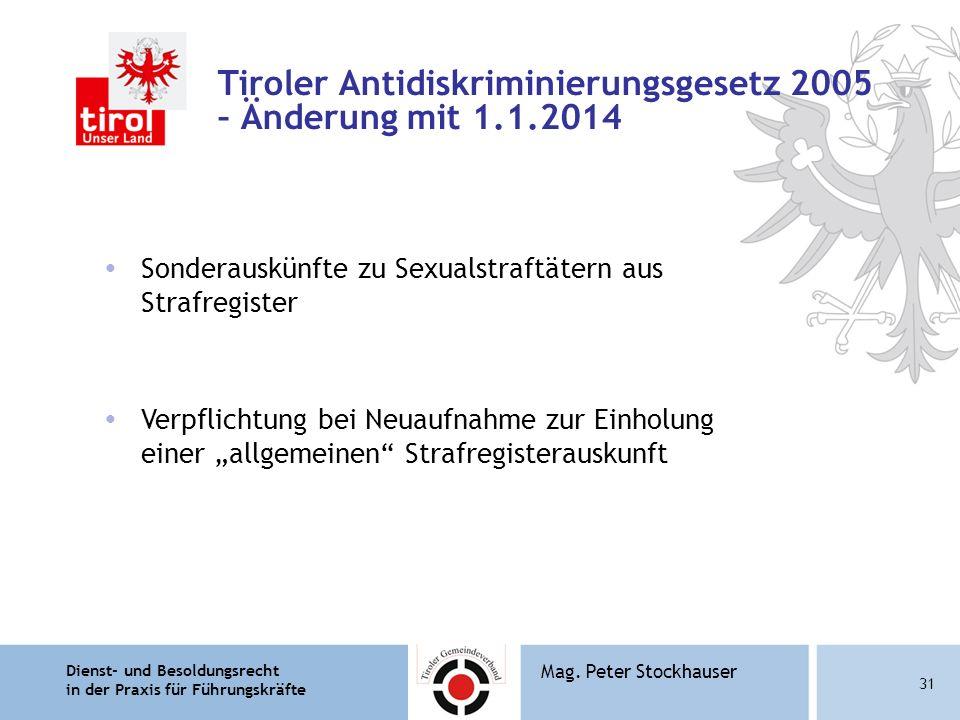 Dienst- und Besoldungsrecht in der Praxis für Führungskräfte 31 Mag. Peter Stockhauser Tiroler Antidiskriminierungsgesetz 2005 – Änderung mit 1.1.2014