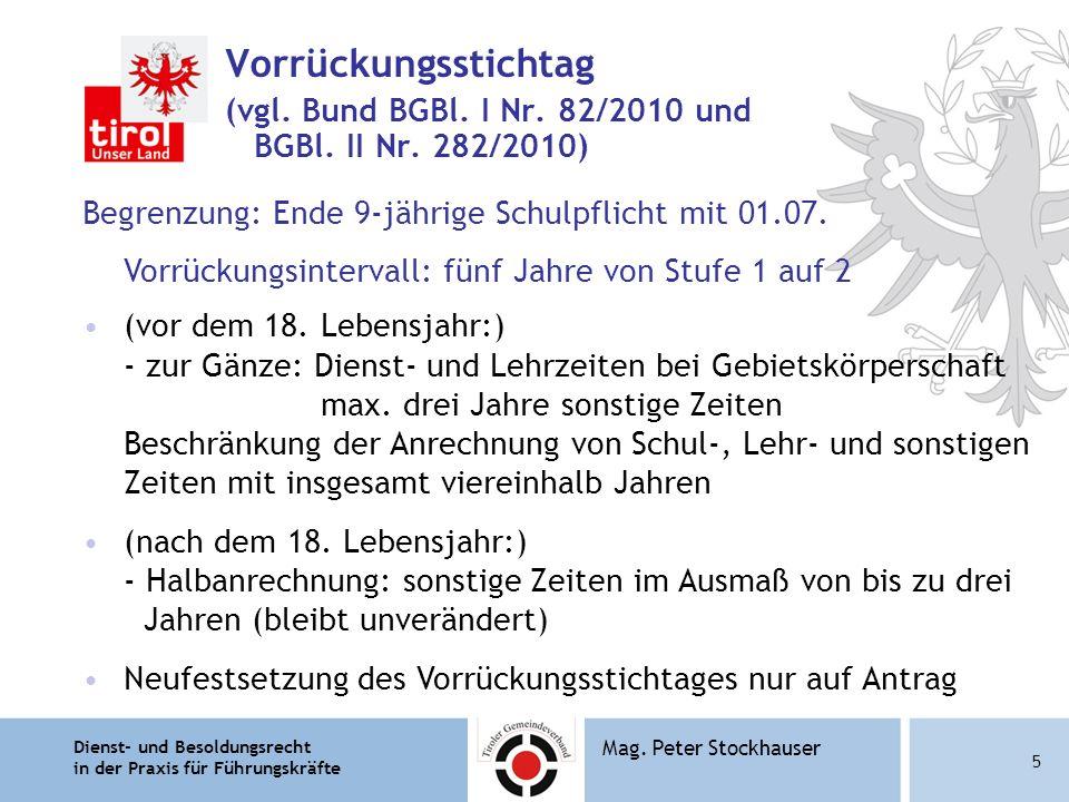 Dienst- und Besoldungsrecht in der Praxis für Führungskräfte 5 Mag. Peter Stockhauser Vorrückungsstichtag (vgl. Bund BGBl. I Nr. 82/2010 und BGBl. II
