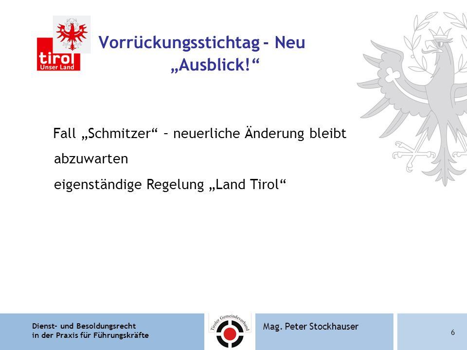 """Dienst- und Besoldungsrecht in der Praxis für Führungskräfte 6 Mag. Peter Stockhauser Vorrückungsstichtag - Neu """"Ausblick!"""" Fall """"Schmitzer"""" – neuerli"""