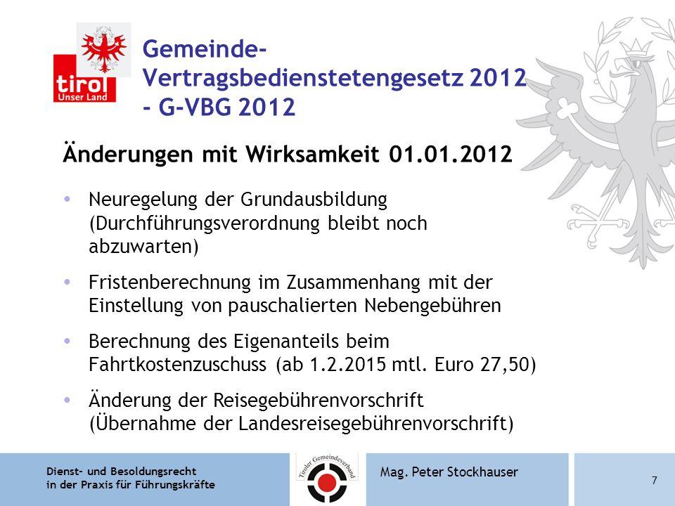 Dienst- und Besoldungsrecht in der Praxis für Führungskräfte 7 Mag. Peter Stockhauser Gemeinde- Vertragsbedienstetengesetz 2012 - G-VBG 2012 Änderunge