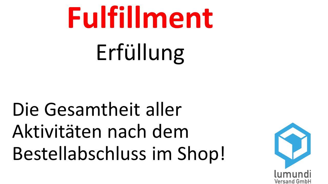 Fulfillment Erfüllung Die Gesamtheit aller Aktivitäten nach dem Bestellabschluss im Shop!