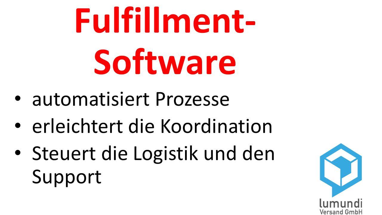 Fulfillment- Software automatisiert Prozesse erleichtert die Koordination Steuert die Logistik und den Support