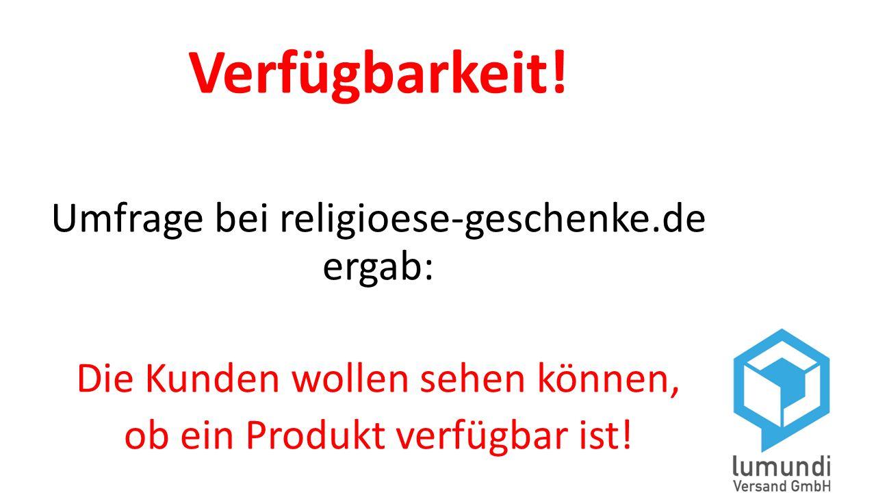 Verfügbarkeit! Umfrage bei religioese-geschenke.de ergab: Die Kunden wollen sehen können, ob ein Produkt verfügbar ist!