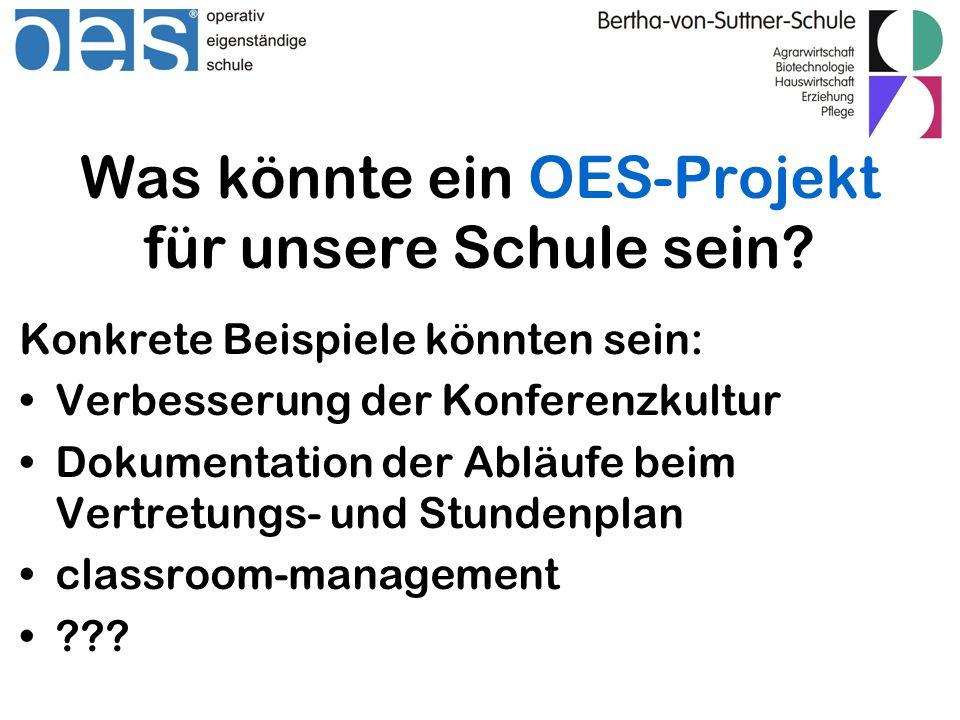 Was könnte ein OES-Projekt für unsere Schule sein? Konkrete Beispiele könnten sein: Verbesserung der Konferenzkultur Dokumentation der Abläufe beim Ve