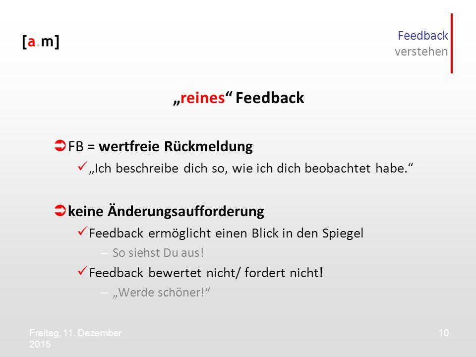 """Freitag, 11. Dezember 2015 10 Feedback verstehen """"reines"""" Feedback  FB = wertfreie Rückmeldung """"Ich beschreibe dich so, wie ich dich beobachtet habe."""