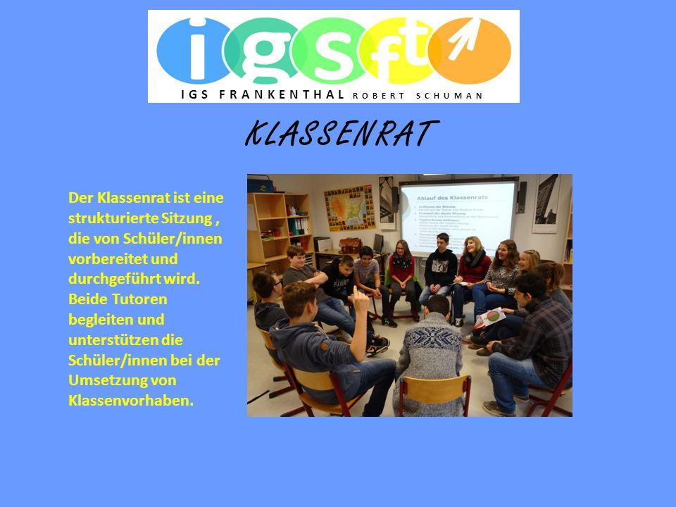 KLASSENRAT Der Klassenrat ist eine strukturierte Sitzung, die von Schüler/innen vorbereitet und durchgeführt wird. Beide Tutoren begleiten und unterst