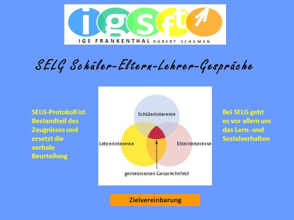 SELG Schüler-Eltern-Lehrer-Gespräche SELG-Protokoll ist Bestandteil des Zeugnisses und ersetzt die verbale Beurteilung Bei SELG geht es vor allem um d