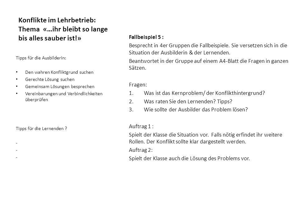 Konflikte im Lehrbetrieb: Thema «…ihr bleibt so lange bis alles sauber ist!» Fallbeispiel 5 : Besprecht in 4er Gruppen die Fallbeispiele. Sie versetze