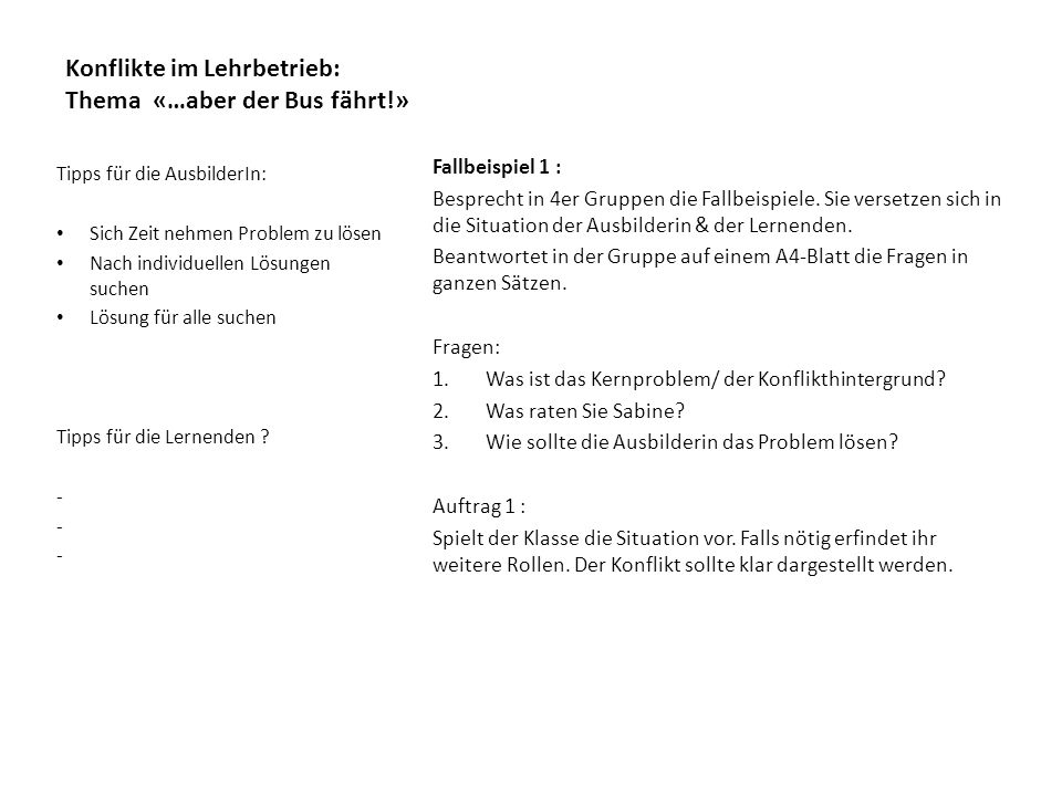 Konflikte im Lehrbetrieb: Thema «…aber der Bus fährt!» Fallbeispiel 1 : Besprecht in 4er Gruppen die Fallbeispiele.