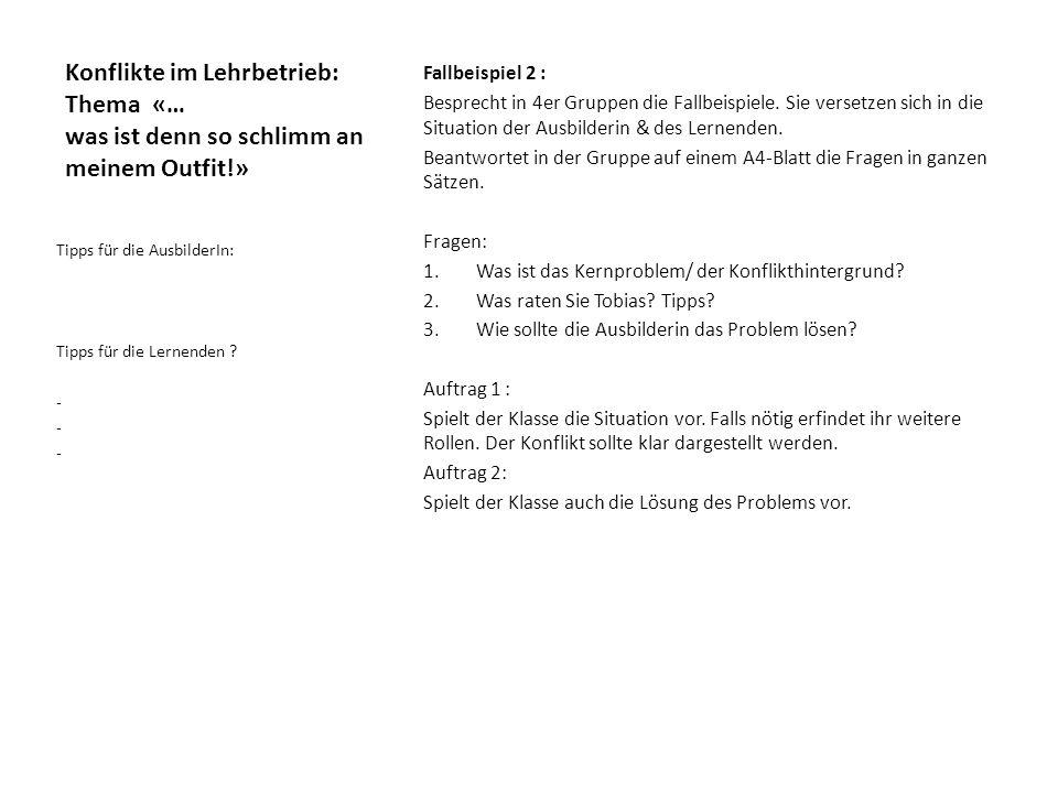 Konflikte im Lehrbetrieb: Thema «…der hat mir gar nichts zu sagen!» Fallbeispiel 3 : Besprecht in 4er Gruppen die Fallbeispiele.