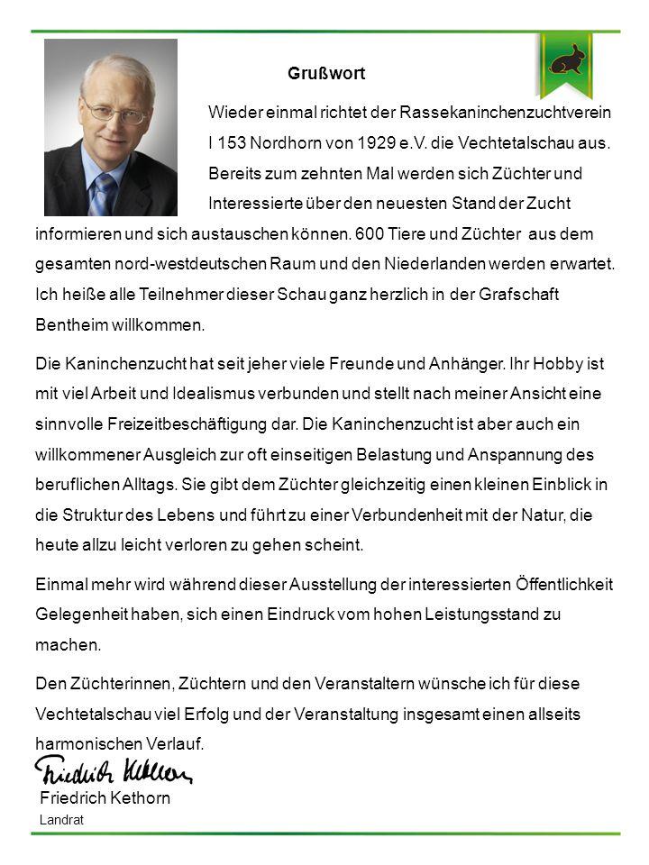 Grußwort Wieder einmal richtet der Rassekaninchenzuchtverein I 153 Nordhorn von 1929 e.V. die Vechtetalschau aus. Bereits zum zehnten Mal werden sich