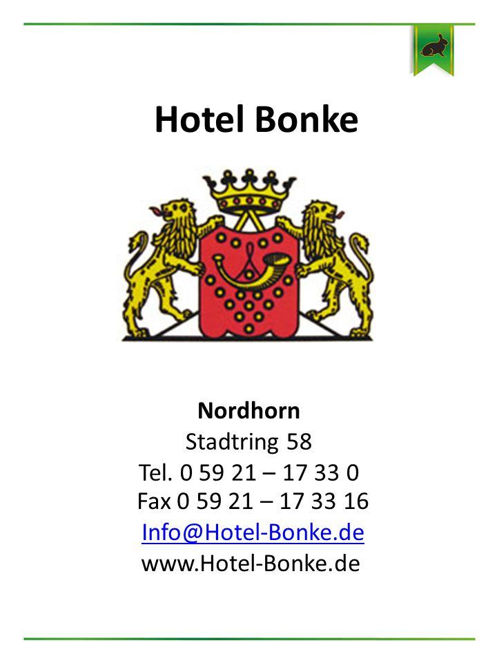 Hotel Bonke Nordhorn Stadtring 58 Tel. 0 59 21 – 17 33 0 Fax 0 59 21 – 17 33 16 Info@Hotel-Bonke.de www.Hotel-Bonke.de