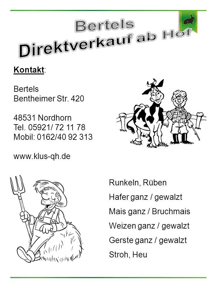 Kontakt: Bertels Bentheimer Str. 420 48531 Nordhorn Tel. 05921/ 72 11 78 Mobil: 0162/40 92 313 www.klus-qh.de Runkeln, Rüben Hafer ganz / gewalzt Mais