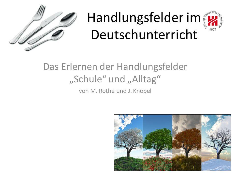 """Handlungsfelder im Deutschunterricht Das Erlernen der Handlungsfelder """"Schule"""" und """"Alltag"""" von M. Rothe und J. Knobel"""