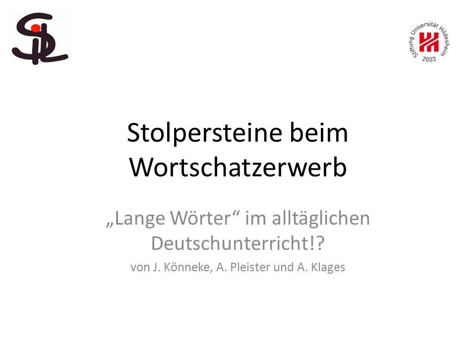 """Stolpersteine beim Wortschatzerwerb """"Lange Wörter"""" im alltäglichen Deutschunterricht!? von J. Könneke, A. Pleister und A. Klages"""