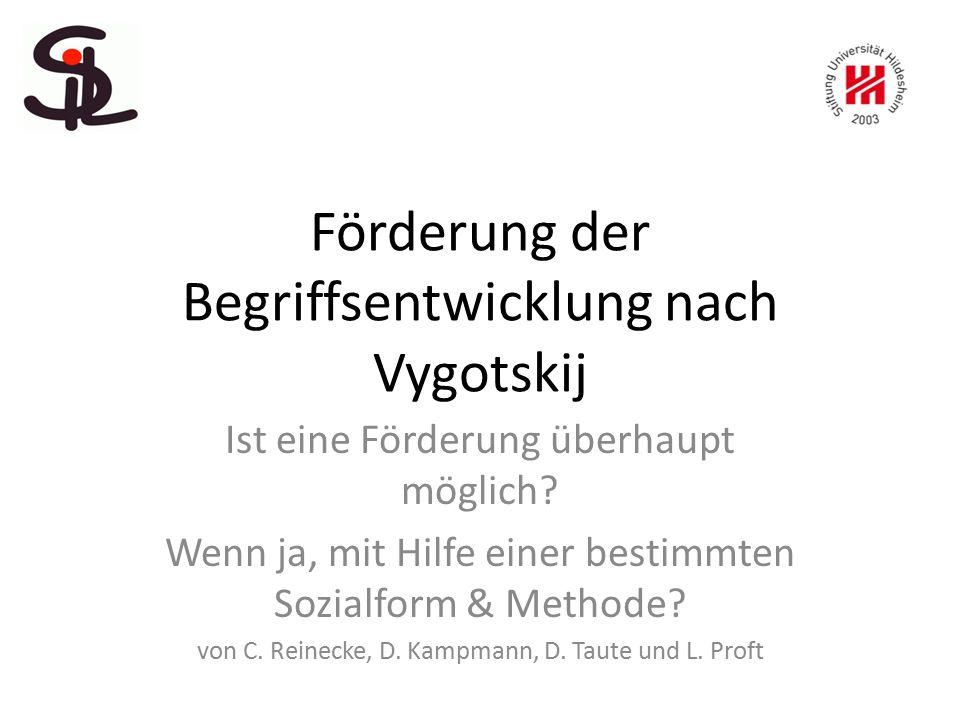 Förderung der Begriffsentwicklung nach Vygotskij Ist eine Förderung überhaupt möglich? Wenn ja, mit Hilfe einer bestimmten Sozialform & Methode? von C