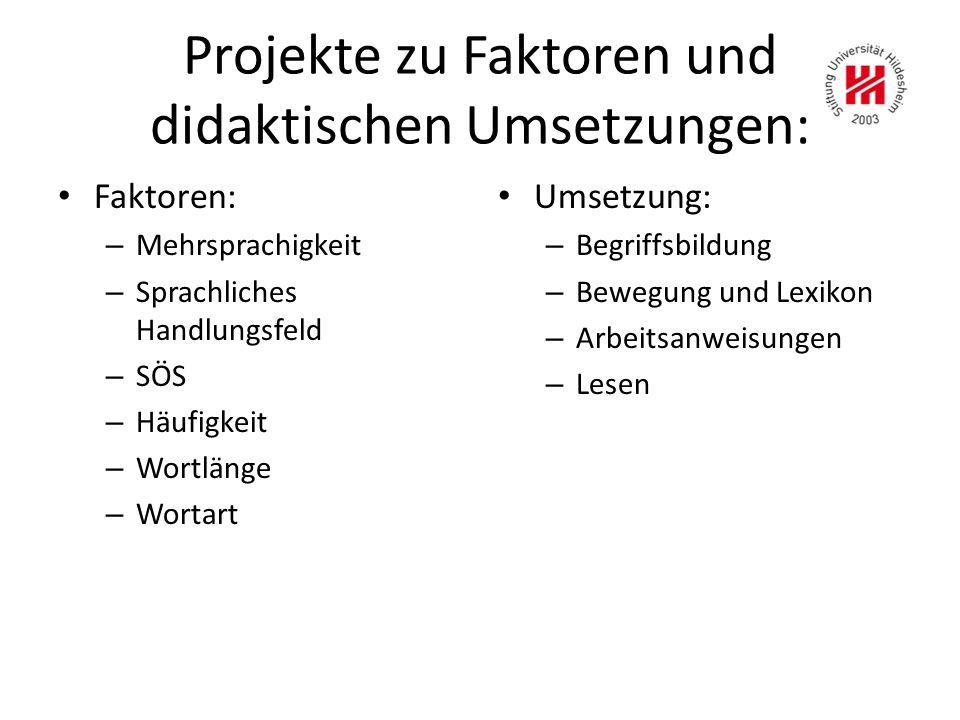 Projekte zu Faktoren und didaktischen Umsetzungen: Faktoren: – Mehrsprachigkeit – Sprachliches Handlungsfeld – SÖS – Häufigkeit – Wortlänge – Wortart