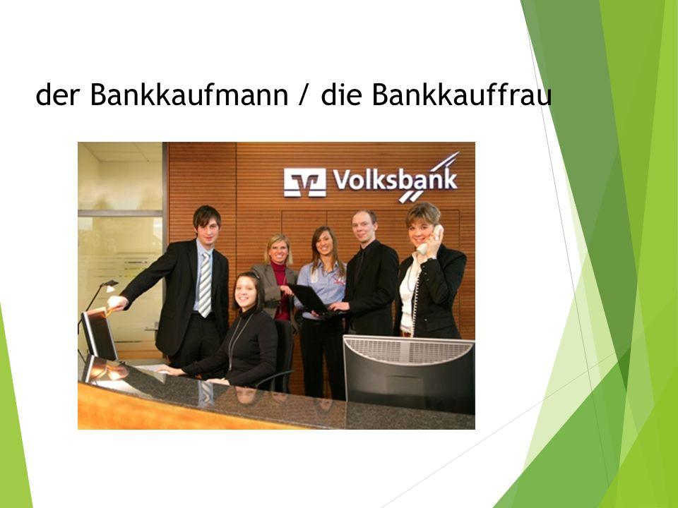 der Bankkaufmann / die Bankkauffrau