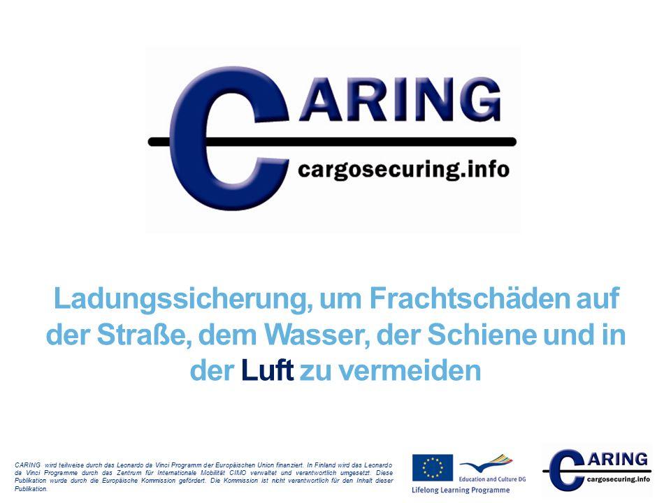Ladungssicherung, um Frachtschäden auf der Straße, dem Wasser, der Schiene und in der Luft zu vermeiden CARING wird teilweise durch das Leonardo da Vi