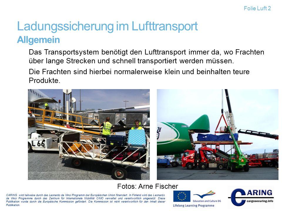 Ladungssicherung im Lufttransport Allgemein Das Transportsystem benötigt den Lufttransport immer da, wo Frachten über lange Strecken und schnell trans