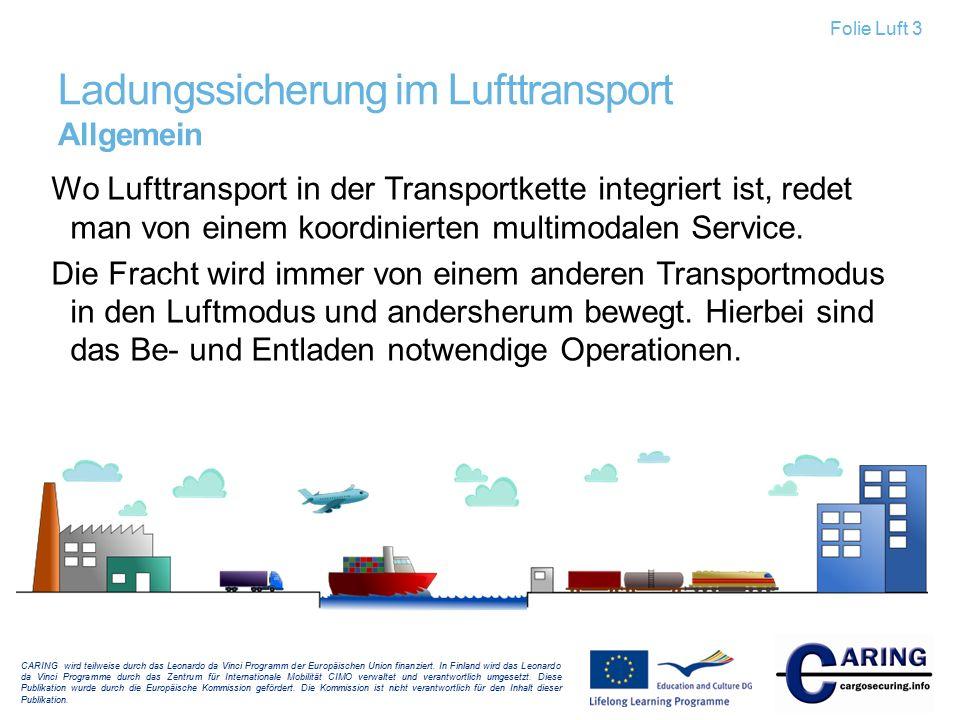 Ladungssicherung im Lufttransport Allgemein Wo Lufttransport in der Transportkette integriert ist, redet man von einem koordinierten multimodalen Serv