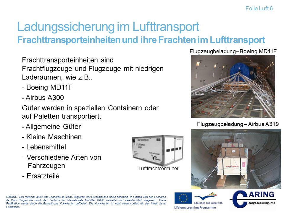 Frachttransporteinheiten sind Frachtflugzeuge und Flugzeuge mit niedrigen Laderäumen, wie z.B.: - Boeing MD11F - Airbus A300 Güter werden in spezielle