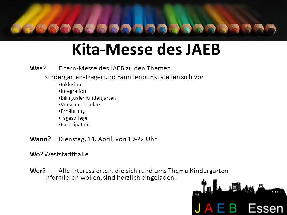 Kita-Messe des JAEB Was?Eltern-Messe des JAEB zu den Themen: Kindergarten-Träger und Familienpunkt stellen sich vor Inklusion Integration Bilingualer