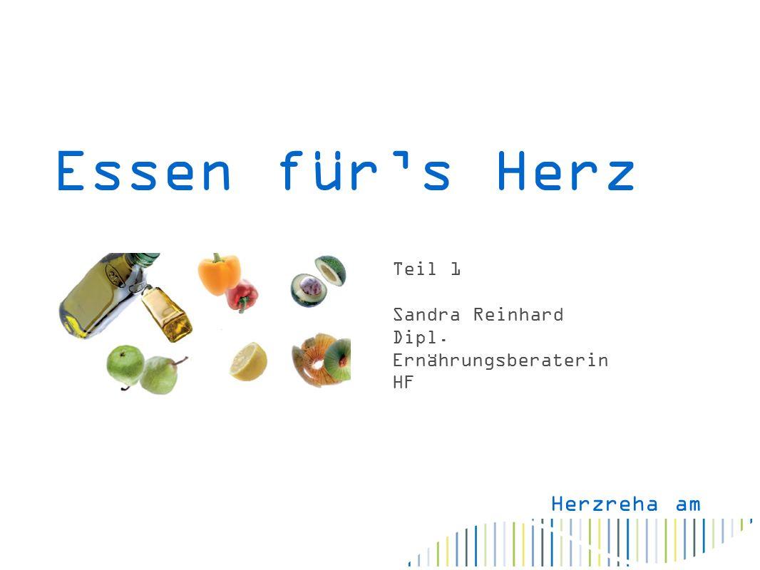 Essen für's Herz Teil 1 Sandra Reinhard Dipl. Ernährungsberaterin HF Herzreha am Rhein