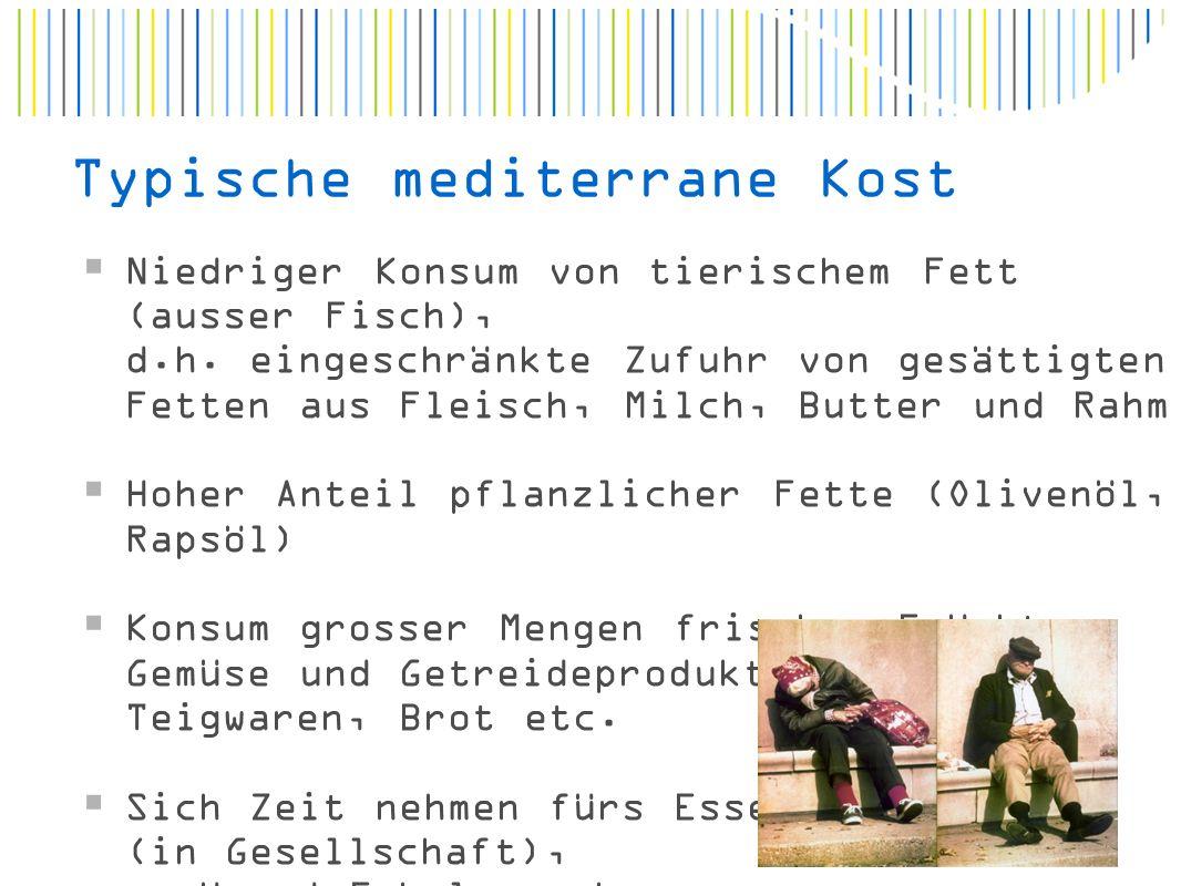 Typische mediterrane Kost  Niedriger Konsum von tierischem Fett (ausser Fisch), d.h.