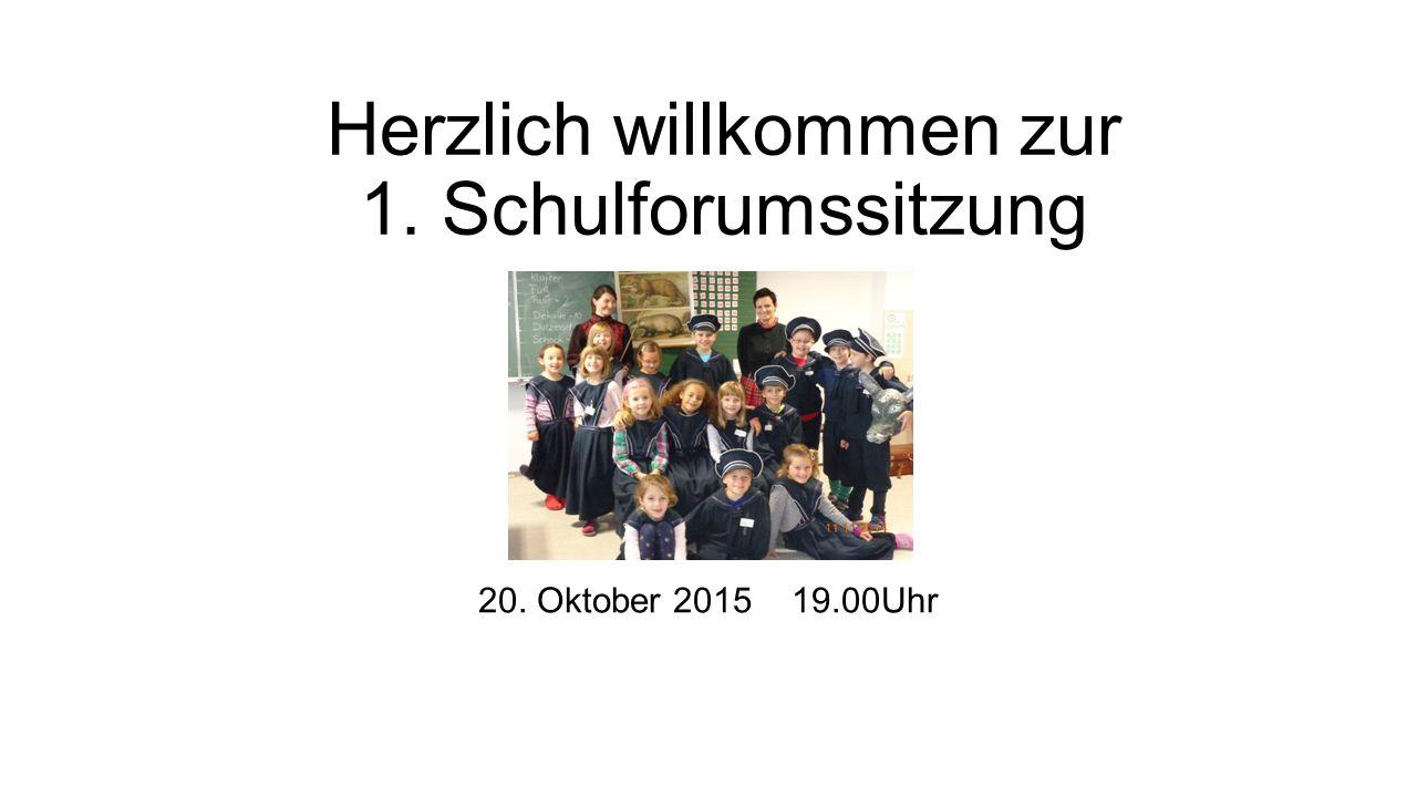20. Oktober 2015 19.00Uhr Herzlich willkommen zur 1. Schulforumssitzung