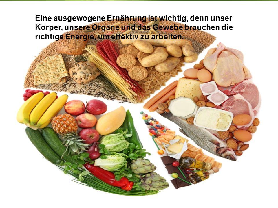 Eine ausgewogene Ernährung ist wichtig, denn unser Körper, unsere Organe und das Gewebe brauchen die richtige Energie, um effektiv zu arbeiten.