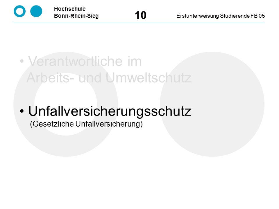 Hochschule Bonn-Rhein-SiegErstunterweisung Studierende FB 05 10 Verantwortliche im Arbeits- und Umweltschutz Unfallversicherungsschutz (Gesetzliche Unfallversicherung)
