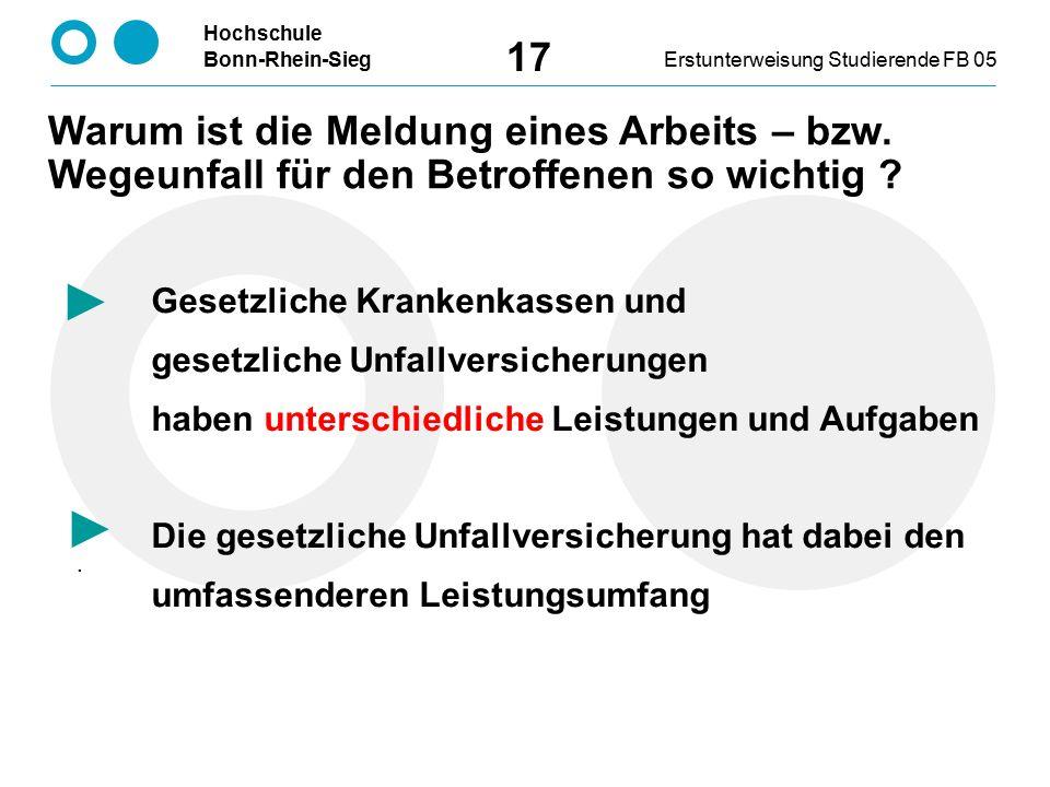Hochschule Bonn-Rhein-SiegErstunterweisung Studierende FB 05 17 Warum ist die Meldung eines Arbeits – bzw.