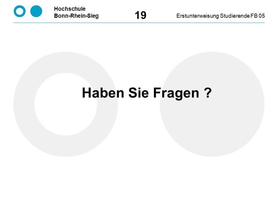 Hochschule Bonn-Rhein-SiegErstunterweisung Studierende FB 05 19 Haben Sie Fragen ?