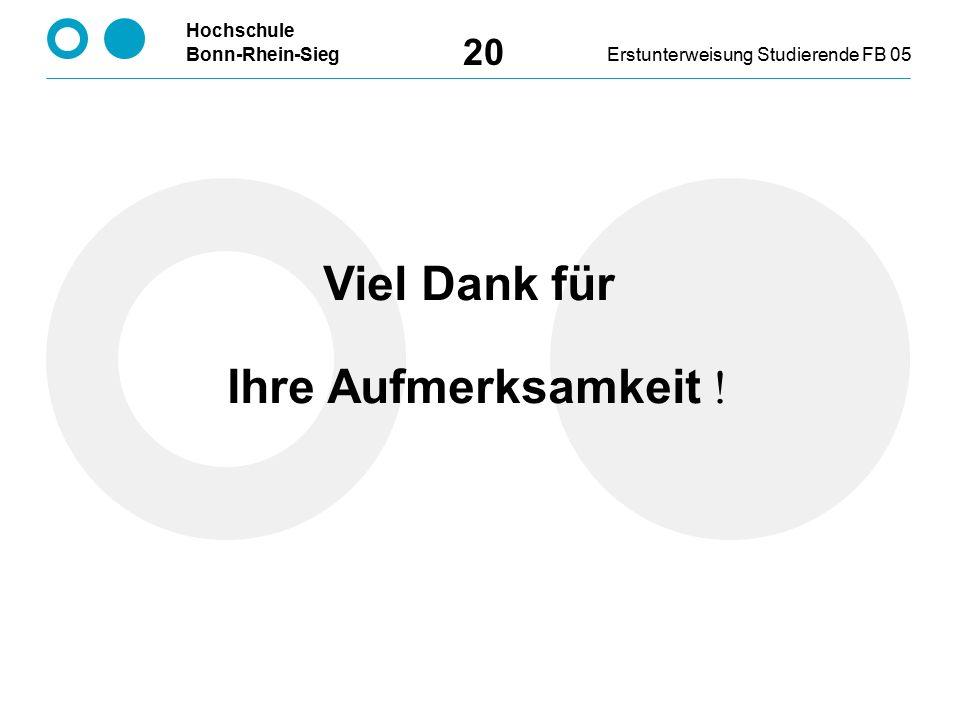 Hochschule Bonn-Rhein-SiegErstunterweisung Studierende FB 05 20 Viel Dank für Ihre Aufmerksamkeit !