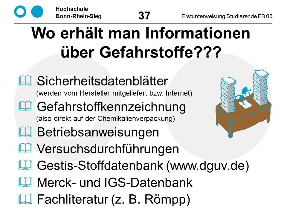 Hochschule Bonn-Rhein-SiegErstunterweisung Studierende FB 05 37 Wo erhält man Informationen über Gefahrstoffe???  Sicherheitsdatenblätter (werden vom