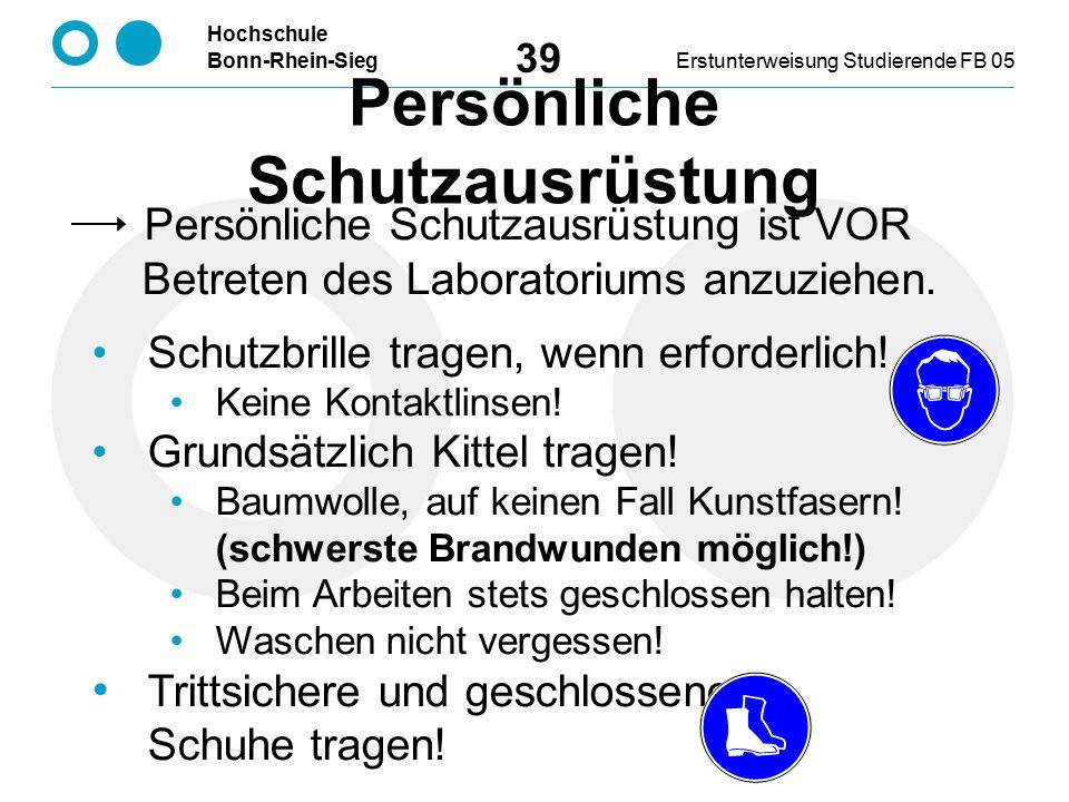 Hochschule Bonn-Rhein-SiegErstunterweisung Studierende FB 05 39 Persönliche Schutzausrüstung ist VOR Betreten des Laboratoriums anzuziehen. Schutzbril