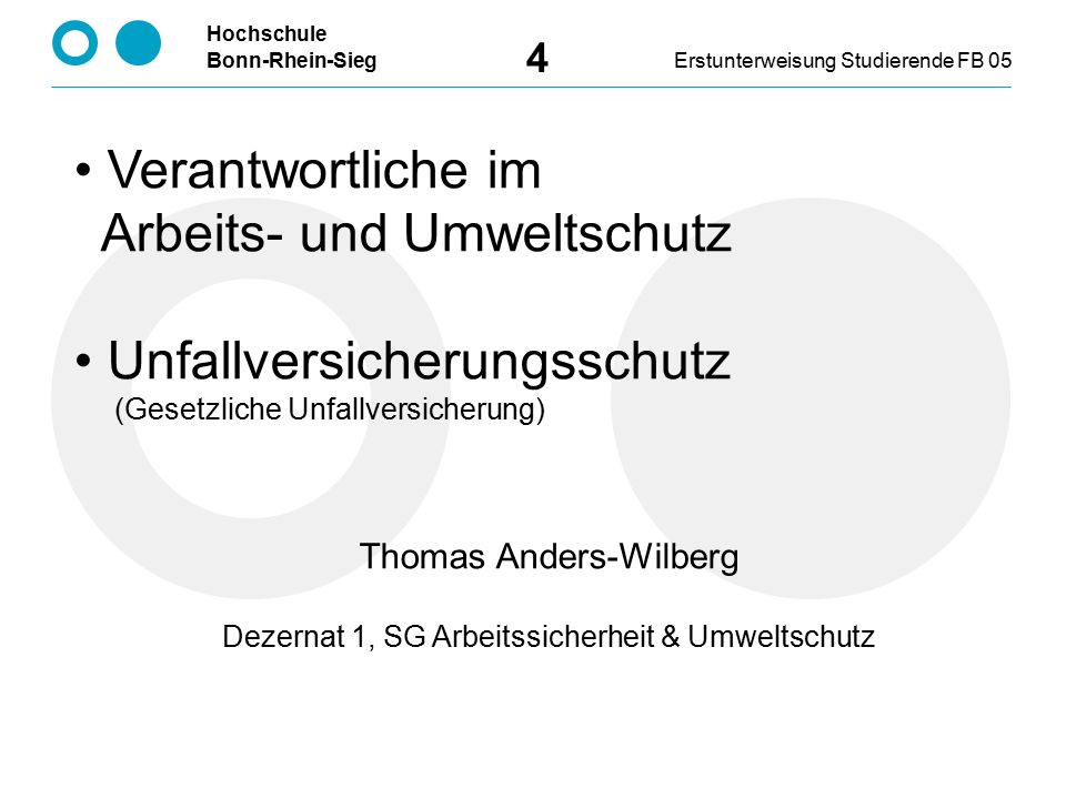 Hochschule Bonn-Rhein-SiegErstunterweisung Studierende FB 05 4 Verantwortliche im Arbeits- und Umweltschutz Unfallversicherungsschutz (Gesetzliche Unf