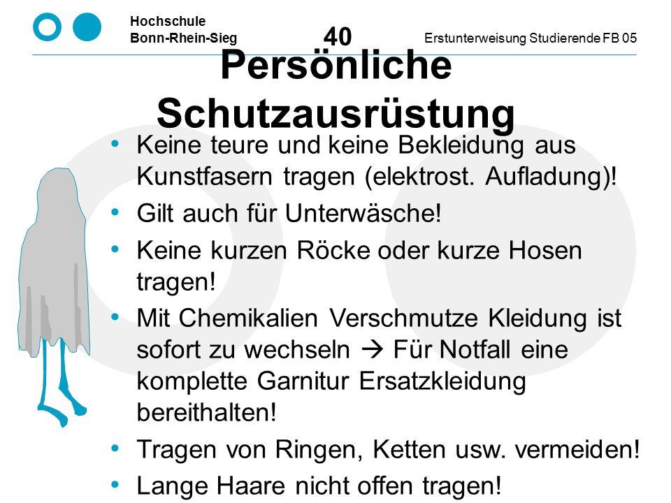 Hochschule Bonn-Rhein-SiegErstunterweisung Studierende FB 05 40 Keine teure und keine Bekleidung aus Kunstfasern tragen (elektrost.