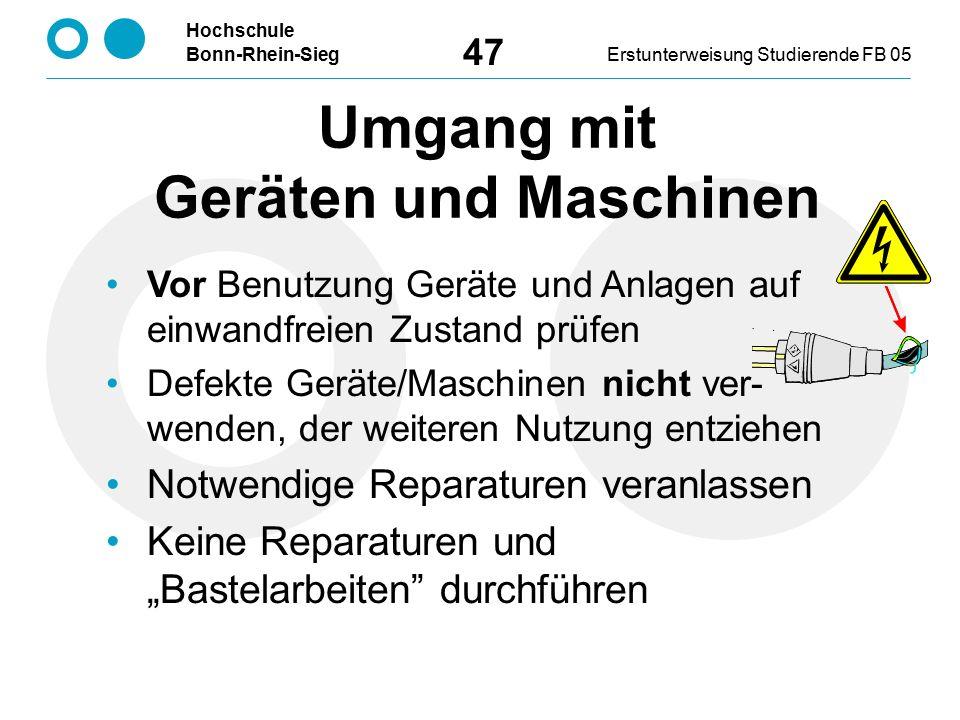 Hochschule Bonn-Rhein-SiegErstunterweisung Studierende FB 05 47 Umgang mit Geräten und Maschinen Vor Benutzung Geräte und Anlagen auf einwandfreien Zu