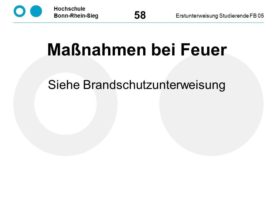 Hochschule Bonn-Rhein-SiegErstunterweisung Studierende FB 05 58 Siehe Brandschutzunterweisung Maßnahmen bei Feuer
