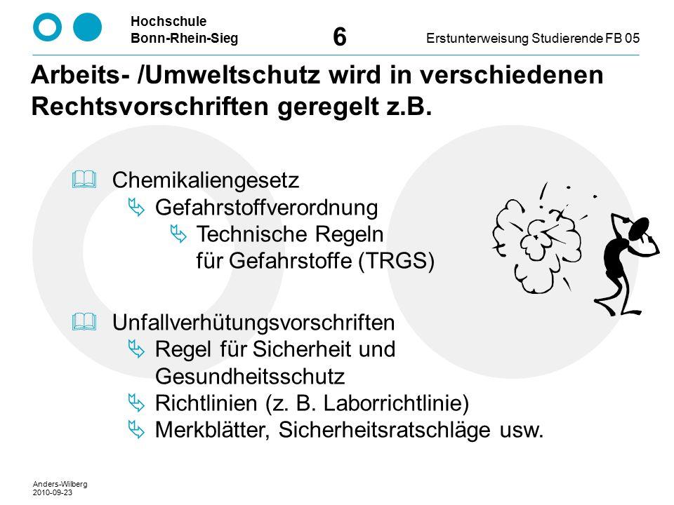 Hochschule Bonn-Rhein-SiegErstunterweisung Studierende FB 05 6 Arbeits- /Umweltschutz wird in verschiedenen Rechtsvorschriften geregelt z.B.  Chemika