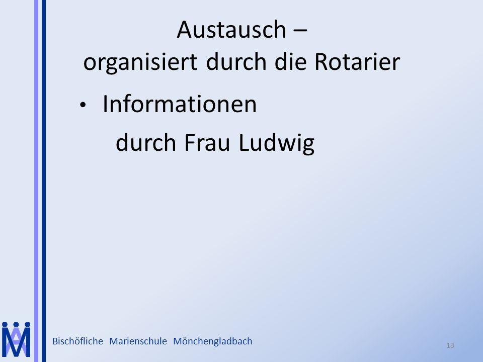 Bischöfliche Marienschule Mönchengladbach Austausch – organisiert durch die Rotarier Informationen durch Frau Ludwig 13