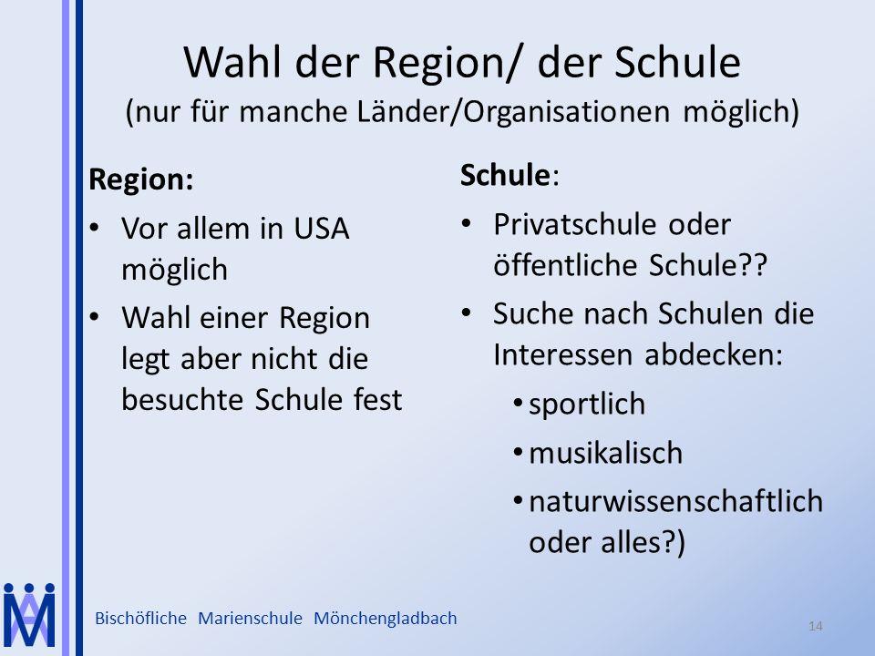 Bischöfliche Marienschule Mönchengladbach Wahl der Region/ der Schule (nur für manche Länder/Organisationen möglich) Region: Vor allem in USA möglich Wahl einer Region legt aber nicht die besuchte Schule fest Schule: Privatschule oder öffentliche Schule?.
