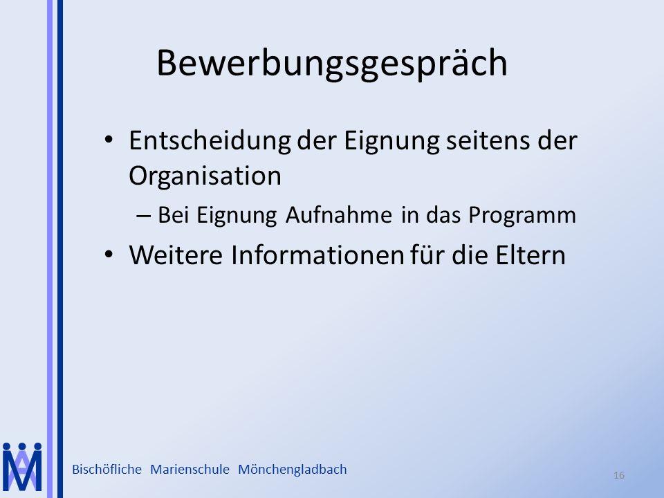 Bischöfliche Marienschule Mönchengladbach Bewerbungsgespräch Entscheidung der Eignung seitens der Organisation – Bei Eignung Aufnahme in das Programm