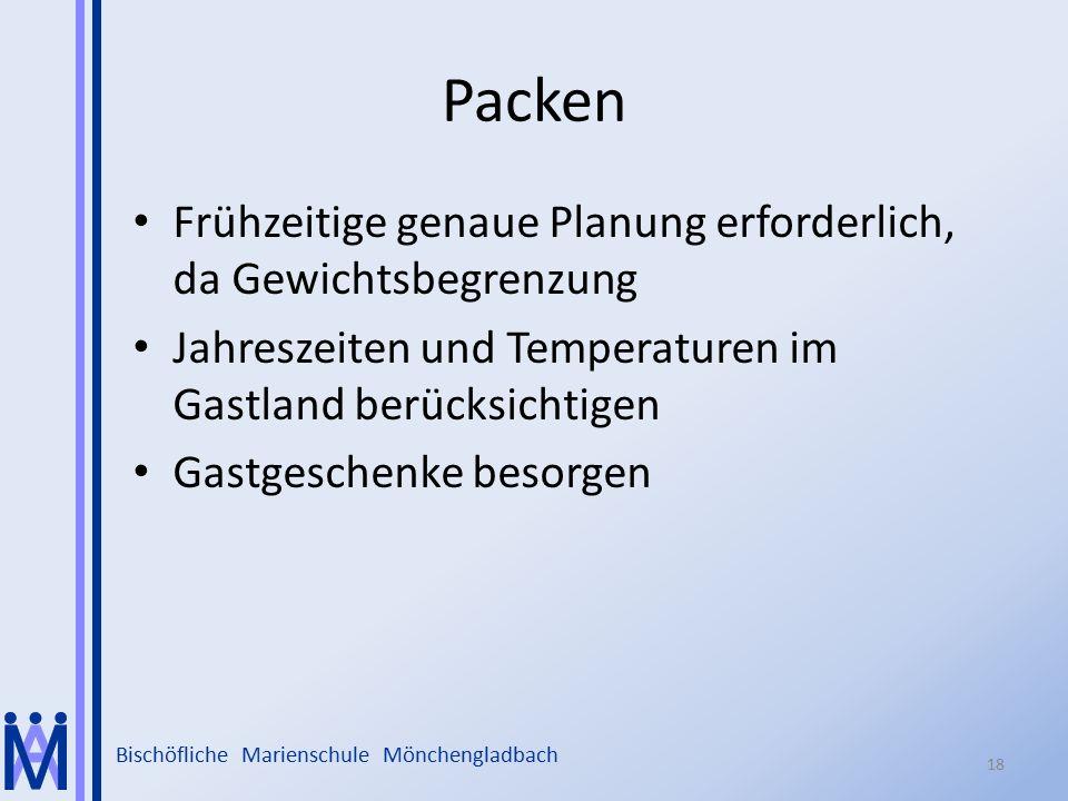 Bischöfliche Marienschule Mönchengladbach Packen Frühzeitige genaue Planung erforderlich, da Gewichtsbegrenzung Jahreszeiten und Temperaturen im Gastland berücksichtigen Gastgeschenke besorgen 18