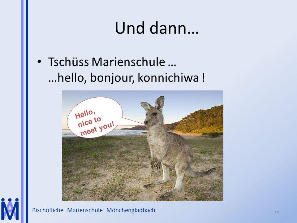 Bischöfliche Marienschule Mönchengladbach Und dann… Tschüss Marienschule … …hello, bonjour, konnichiwa ! 19 Hello,nice tomeet you!
